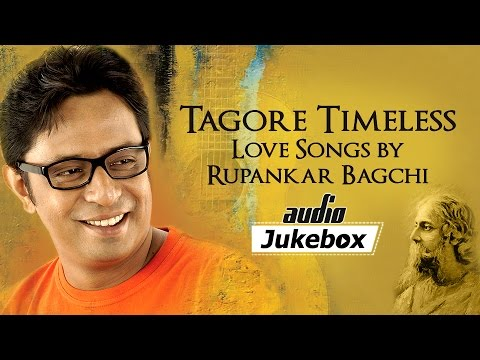 Tagore Timeless - Bengali Love Songs by Rupankar Bagchi | Bengali Tagore Hits | Audio Jukebox
