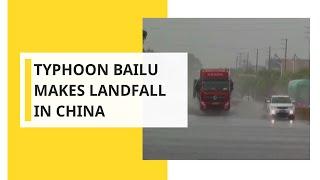 Typhoon Bailu makes landfall in China