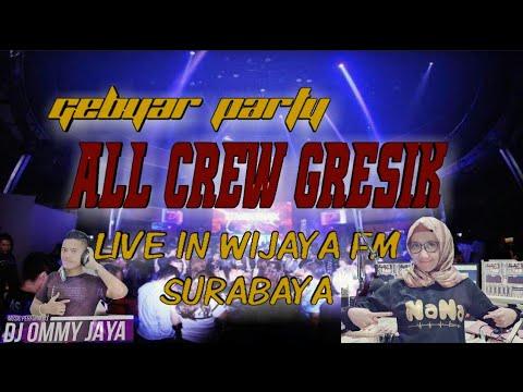 DJ NANA FEAT DJ OMMY JAYA - GEBYAR PARTY ALL CREW GRESIK LIVE IN WIJAYA FM