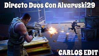 DIRECTO DE FORTNITE EN DUO CON ALVARUSKI29 - SEASON 4 - Carlos Edit