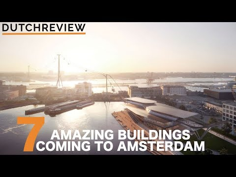 7 AMAZING BUILDINGS COMING TO AMSTERDAM