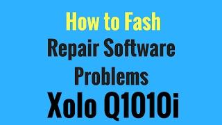 Xolo Q1010i Fix Software Problems and Flashing