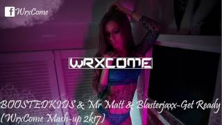 BOOSTEDKIDS & Mr Matt & Blasterjaxx-Get Ready (WrxCome Mash-up 2k17)