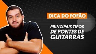 PRINCIPAIS TIPOS DE PONTES DE GUITARRA |  Dicas Cifra Club