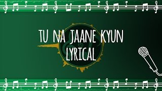 Tu Na Jaane Kyun | Lyrical | Being Indian Music