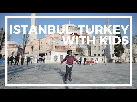 Travel With Kids - Istanbul, Turkey