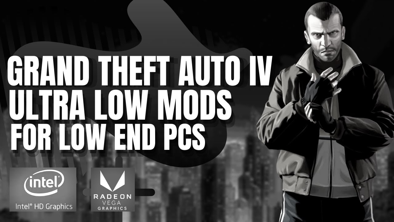 Grand Theft Auto IV : Ultra Low Mods and Configs For Low End PC (Outdated)