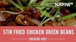Stir Fried Chicken Green Beans - Creative Chef - Kappa TV