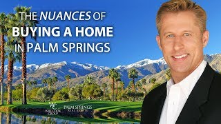 Palm Springs Real Estate Agent: The Nuances of Buying in Palm Springs