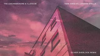 The Chainsmokers & Illenium - Take Away (Feat. Lennon Stella) (Oliver Sherlock Remix)