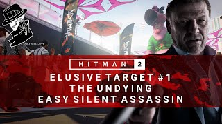HITMAN 2 | Elusive Target #1 | The Undying | Easy Silent Assassin