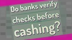 Do banks verify checks before cashing?