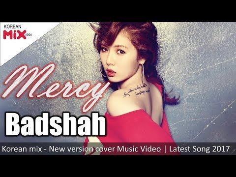 Mercy - Badshah - Korean mix - New version cover Music Video | Latest Song 2017