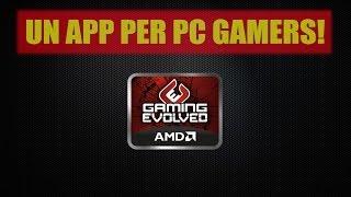 l applicazione perfetta per i pc gamers amd gaming evolved app by raptr