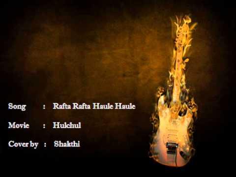 Rafta Rafta Haule Haule - Hulchul Cover by Shakthi