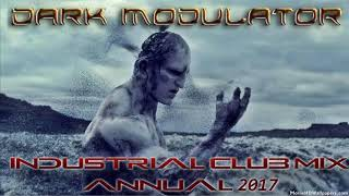 Industrial Club Mix Annual 2017 From DJ DARK MODULATOR