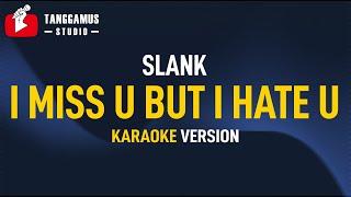 I Miss U But I Hate U - Slank (Karaoke)