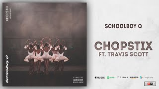 ScHoolboy Q, Travis Scott - CHopstix (CrasH Talk)