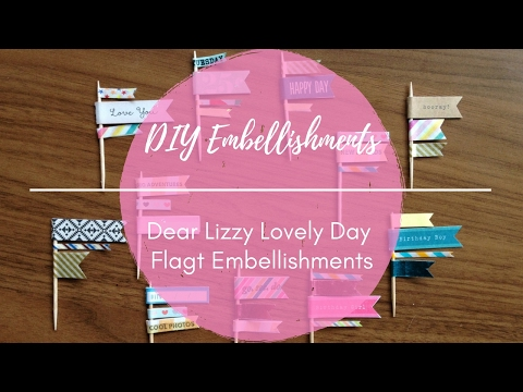 DIY Embellishments: Dear Lizzy Lovely Day Flags