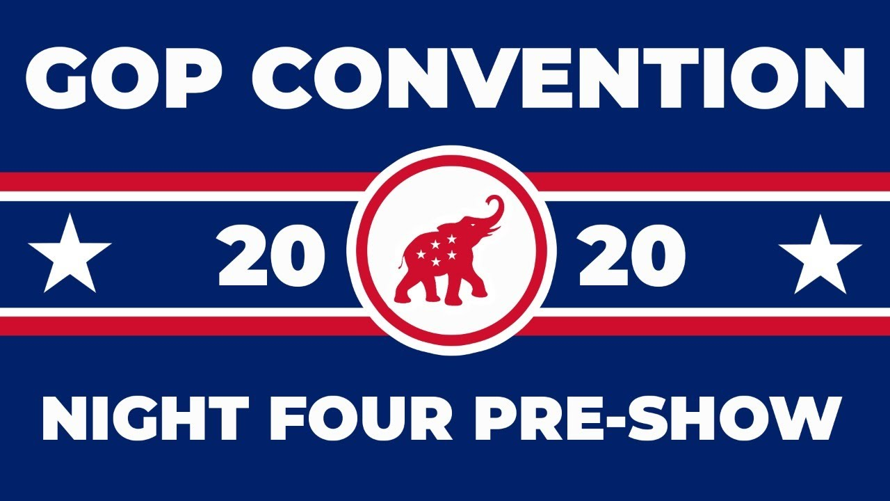 PRE-SHOW: Republican National Convention - Night 4: Land of Greatness #RNC2020