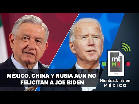 AMLO no felicita a Joe Biden, ¿se trata del primer error diplomático | Mientras Tanto en México