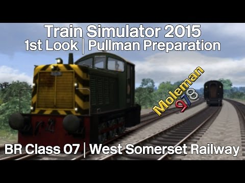 Train Simulator 2015 | BR Class 07 1st Look | Pullman Preparation | West Somerset Railway