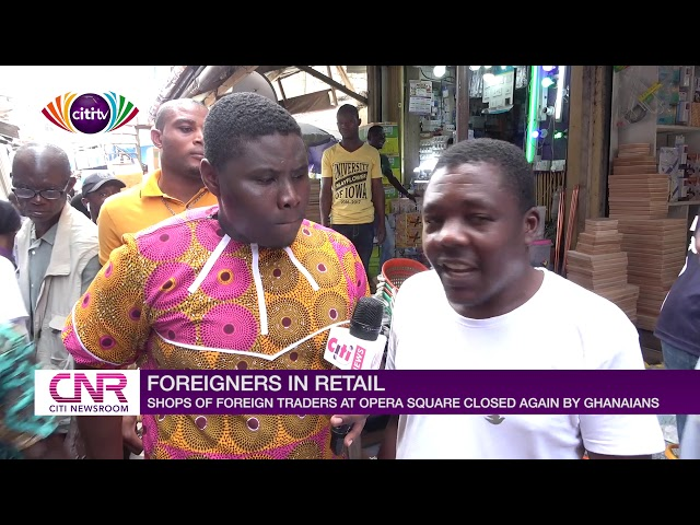 Foreigners in retail: Shops of foreigners at Opera Square closed again by Ghanaian | Citi Newsroom