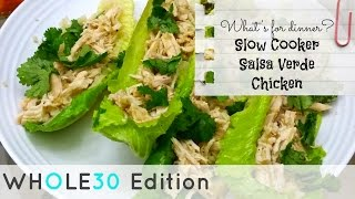 SLOW COOKER SALSA VERDE CHICKEN | WHAT'S FOR DINNER WHOLE30 EDITION