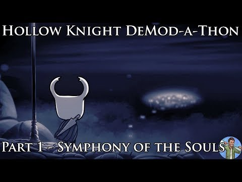 Hollow Knight DeMod-a-Thon: Part 1 - Symphony of the Souls