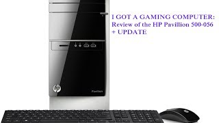 update i got a gaming computer review of the hp pavilion 500 056 desktop pc