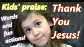 THANK YOU JESUS,Christian kids praise,kids song,WORDS and ACTIONS, thanks giving,Thank you Jesus.