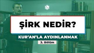 Kur'an'la Aydınlanmak | ŞİRK NEDİR?