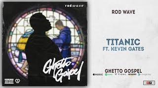 Rod Wave - Titanic Ft. Kevin Gates (Ghetto Gospel)
