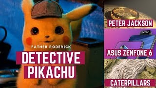 Why Detective Pikachu Disappoints Caterpillars And The Pope Asus Zenfone 6 Review