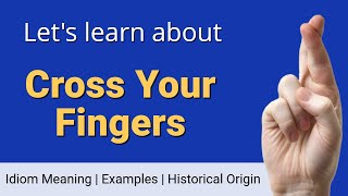 Cross Your Fingers Meaning - Idiom Examples and Origin