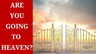 How To Know 100% That You Will Go To Heaven When You Die!