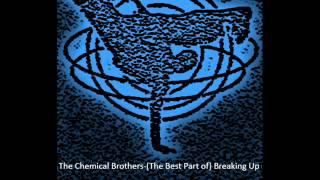 The Chemical Brothers-(The Best Part of) Breaking Up