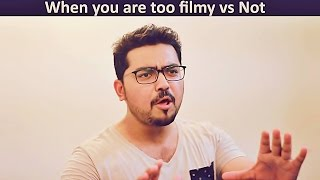 When You Are Too Filmy  | The Idiotz