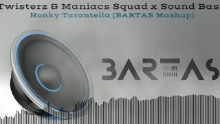 Twisterz & Maniacs Squad x Sound Bass - Honky Tarantella (BARTAS Mashup)