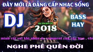 Nhạc Sống DJ 2018 || Những Bản Việt Mix Không Lời Bass Cực Phê