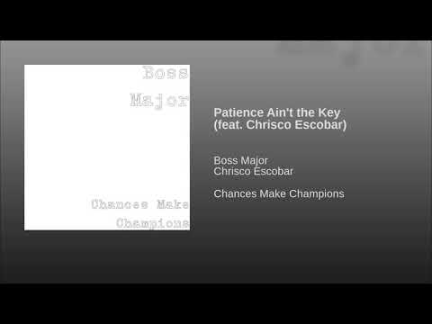 Patience Ain't the Key (feat. Chrisco Escobar)