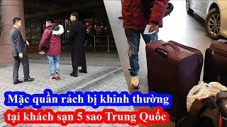 Mặc quần rách vào khách sạn 5 sao bị nhân viên Trung Quốc xem thường không xách hành lý và cái kết