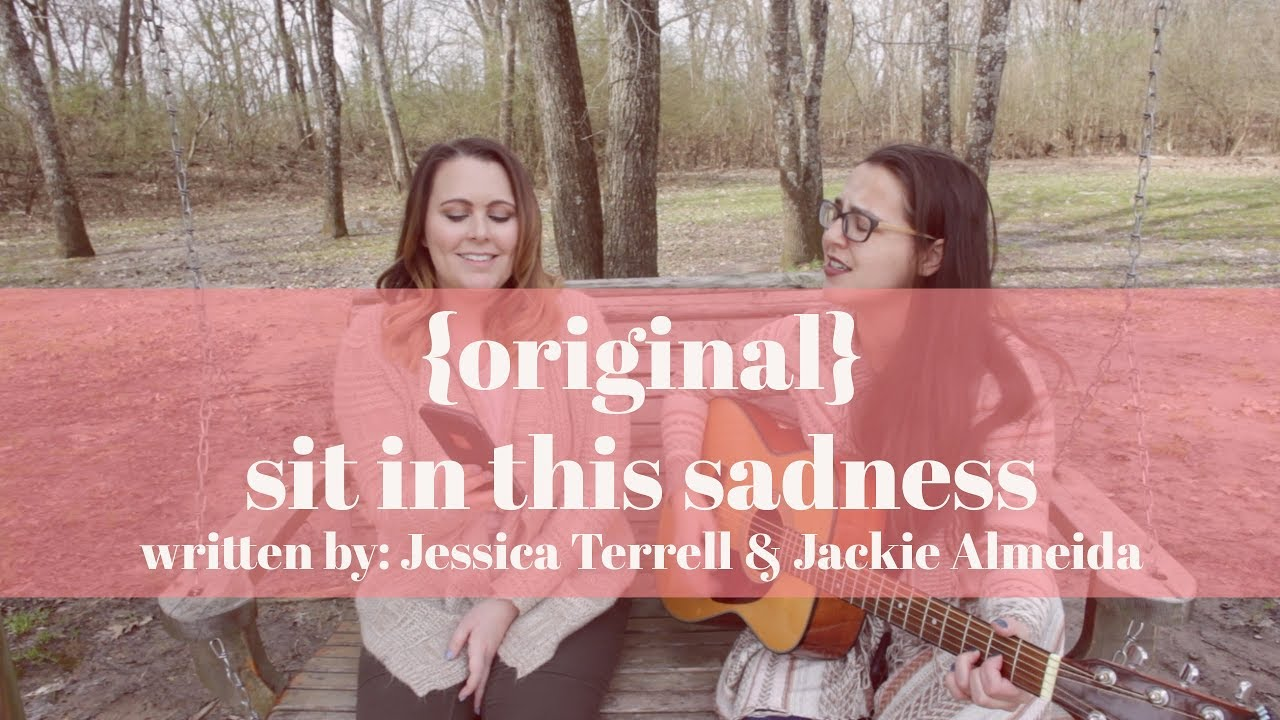 Sit In This Sadness {Original Song} Feat. Jessica Terrell & Jackie Almeida