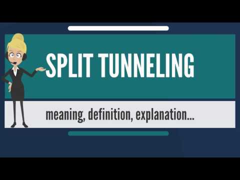 What is SPLIT TUNNELING? What does SPLIT TUNNELING mean? SPLIT TUNNELING meaning & explanation
