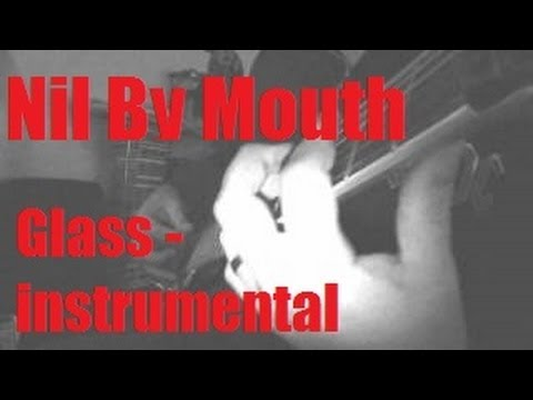Nil By Mouth - Glass (First draft/no vocals)