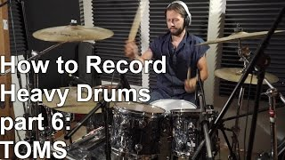 How to Record Heavy Drums part 6 - TOMS