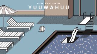 Gym and Swim - YUUWAHUU (Official Audio)