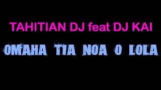 TAHITIAN DJ feat DJ KAI - OMAHA TIA NOA O LOLA