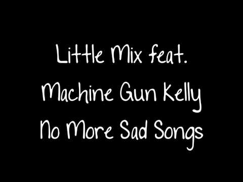 Little Mix Feat. Machine Gun Kelly - No More Sad Songs Lyrics