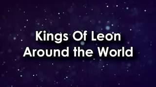 Kings Of Leon - Around The World (Lyrics)